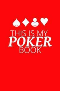 This Is My Poker Book: Writing Journal Lined, Diary, Notebook for Men & Women