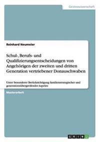 Schul-, Berufs- Und Qualifizierungsentscheidungen Von Angehorigen Der Zweiten Und Dritten Generation Vertriebener Donauschwaben