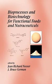 Bioprocesses and Biotechnology for Functional Foods and Nutraceuticals