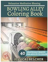 Bowling Alley Coloring Book for Adults Relaxation Meditation Blessing: Sketches Coloring Book 40 Grayscale Images