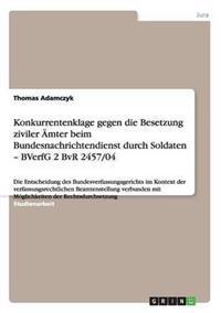 Konkurrentenklage Gegen Die Besetzung Ziviler AEmter Beim Bundesnachrichtendienst Durch Soldaten - Bverfg 2 BVR 2457/04