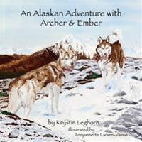 An Alaskan Adventure with Archer & Ember