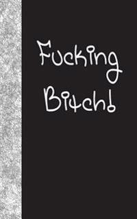 Fucking Bitch: Lined Diary, 180 Pages