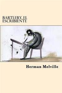 Bartleby, El Escribiente (Spanish Edition)