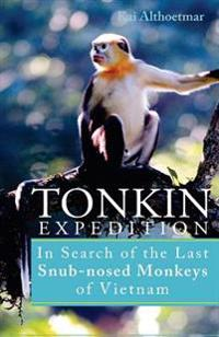 Tonkin Expedition: In Search of the Last Snub-Nosed Monkeys of Vietnam