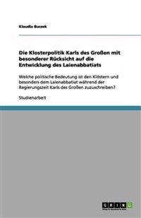 Die Klosterpolitik Karls Des Groen Mit Besonderer Rucksicht Auf Die Entwicklung Des Laienabbatiats