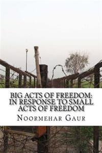 Big Acts of Freedom: In Response to Small Acts of Freedom