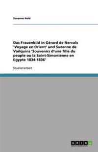 Das Frauenbild in Gérard de Nervals 'Voyage en Orient' und Suzanne de Voilquins 'Souvenirs d'une fille du peuple ou la Saint-Simonienne en Egypte 1834