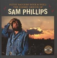 Flyin' Saucers and Rock and Roll: The Cosmic Genius of Sam Phillips