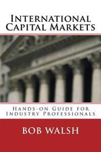 International Capital Markets: Hands-On Guide for Industry Professionals