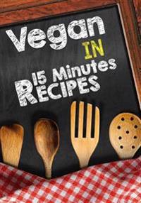 Vegan in 15 Minutes Recipes: Blank Recipe Cookbook Journal V2