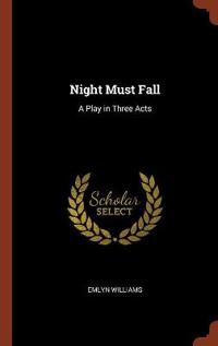 Night Must Fall: A Play in Three Acts