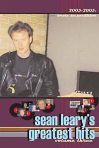 Sean Leary's Greatest Hits, Volume Three: Wrote to Perdition 2003-2005