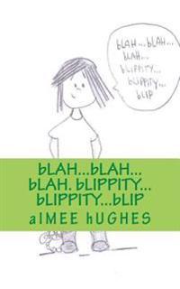 Blah...Blah...Blah. Blippity...Blippity...Blip