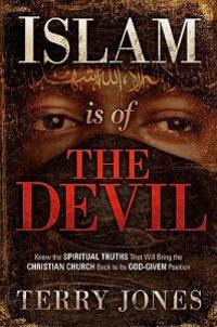 Islam Is of the Devil: Know the Spiritual Truths That Will Bring the Christian Church Back to Its God-Given Position