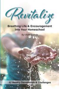 Revitalize: Breathing Life and Encouragement Into Your Homeschool