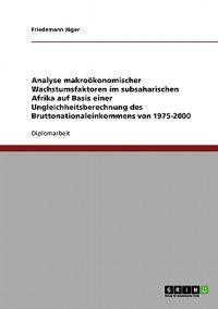 Analyse Makrookonomischer Wachstumsfaktoren Im Subsaharischen Afrika Auf Basis Einer Ungleichheitsberechnung Des Bruttonationaleinkommens Von 1975-2000