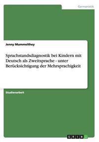 Sprachstandsdiagnostik Bei Kindern Mit Deutsch ALS Zweitsprache - Unter Berucksichtigung Der Mehrsprachigkeit