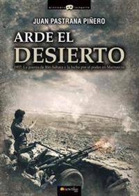 Arde El Desierto. La Guerra de Ifni-Sahara