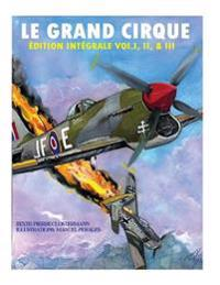 Le Grand Cirque-Edition Integrale Vol.I, II & III: Histoire Dun Pilote de Chasse Francais Dans La R.A.F Durant La II Guerre Mondiale