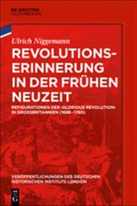 Revolutionserinnerung in Der Fruhen Neuzeit: Refigurationen Der 'Glorious Revolution' in Grobritannien (1688-1760)