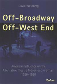 Off-Broadway/Off-West End: American Influence on the Alternative Theatre Movement in Britain 1956-1980