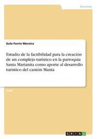 Estudio de la Factibilidad Para La Creacion de Un Complejo Turistico En La Parroquia Santa Marianita Como Aporte Al Desarrollo Turistico del Canton Manta