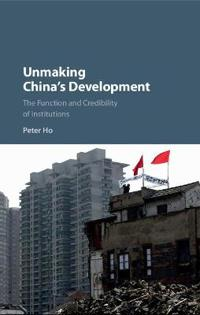 Unmaking China's Development: The Function and Credibility of Institutions