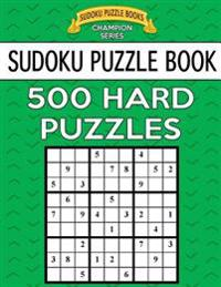 Sudoku Puzzle Book, 500 Hard Puzzles: Single Difficulty Level for No Wasted Puzzles