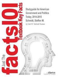 Studyguide for American Government and Politics Today, 2014-2015 by Schmidt, Steffen W., ISBN 9781285436388