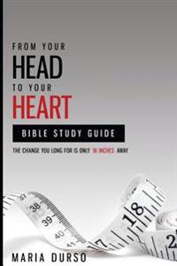 From Your Head to Your Heart Bible Study Guide: The Change You Long for Is Just 18 Inches Away
