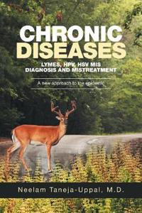 Chronic Diseases - Lymes, Hpv, Hsv MIS-Diagnosis and Mistreatment: A New Approach to the Epidemic