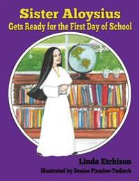 Sister Aloysius Gets Ready for the First Day of School