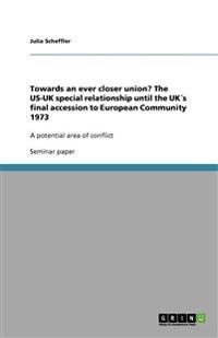 Towards an Ever Closer Union? the Us-UK Special Relationship Until the Uks Final Accession to European Community 1973