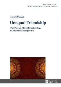 Unequal Friendship: The Patron-Client Relationship in Historical Perspective