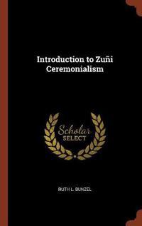 Introduction to Zuni Ceremonialism