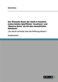 Der Filmische Raum Der Stadt in Pasolinis Ersten Beiden Spielfilmen 'accattone' Und 'mamma Roma' ALS Ort Des Menschlichen Schicksals