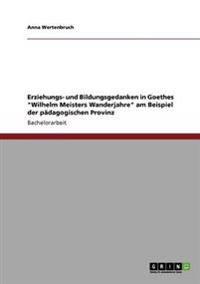 """Erziehungs- Und Bildungsgedanken in Goethes """"Wilhelm Meisters Wanderjahre"""" Am Beispiel Der Padagogischen Provinz"""