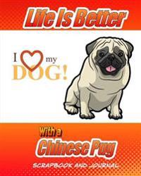 Life Is Better with a Chinese Pug Scrapbook and Journal: Dog Vaccination Record, Puppy Baby Book and Memory Book