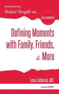 Defining Moments with Family, Friends, & More