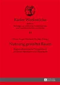 Nutzung Gestaltet Raum: Regionalhistorische Perspektiven Zwischen Stormarn Und Daenemark