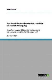 Der Bund Der Landwirte (Bdl) Und Die Voelkische Bewegung