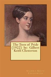 The Trees of Pride (1922) by: Gilbert Keith Chesterton