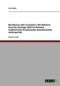 Revolution Oder Evolution? Die National Security Strategy 2002 Im Rahmen Traditioneller Grundmuster Amerikanischer Aussenpolitik