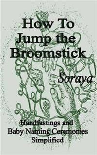 How to Jump the Broomstick: Handfastings and Baby Naming Ceremonies