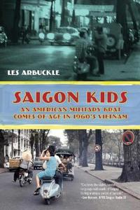 Saigon Kids: An American Military Brat Comes of Age in 1960's Vietnam