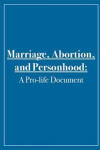 Marriage, Abortion, and Personhood: A Pro-Life Document