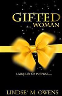 Gifted Woman: Understanding Who You Are as a Woman and Using Your Gifts to Live Life on Purpose!