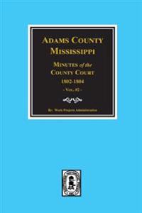 Adams County, Mississippi 1802-1804, Minutes of the Court.