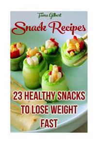 Snack Recipes: 23 Healthy Snacks to Lose Weight Fast